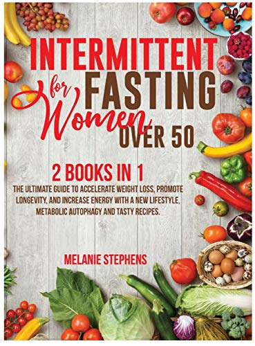 Compare Textbook Prices for Intermittent Fasting for Women over 50: 2 Books in 1 The Ultimate Guide to Accelerate Weight Loss, Promote Longevity, and Increase Energy with a New ... Recipes. Intermittent Fasting Hardcover  ISBN 9781801693455 by Stephens, Melanie