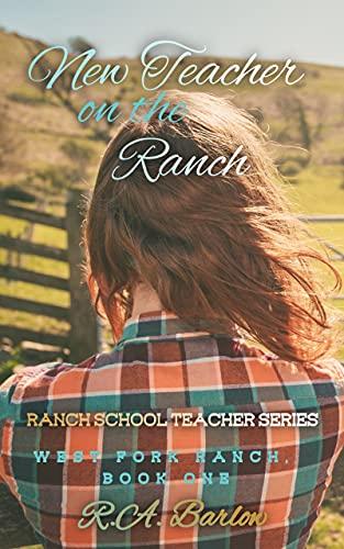 New Teacher on the Ranch: Ranch School Teacher Series (West Fork Ranch Book 1) by [R A Barlow]