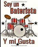 Soy un baterista y mi gusta: Para principiantes y avanzados que practican o estudian la batería. Partituras en blanco para tambores. Ideas de regalos ... aniversarios, fiestas...  123 páginas 8x10