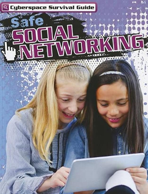 Safe Social Networking (Cyberspace Survival Guide)