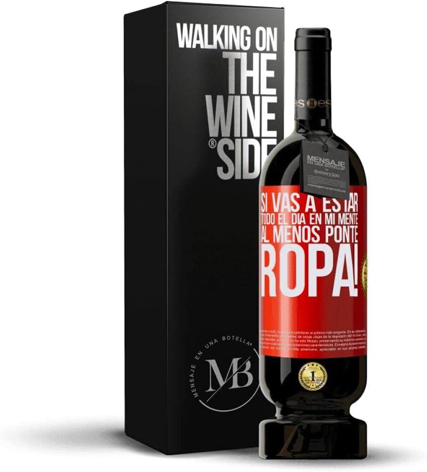 «Si vas a estar todo el día en mi mente al menos ponte ropa!» Mensaje en una Botella. Vino Tinto Premium Reserva MBS Martín Berasategui System. Etiqueta Roja PERSONALIZABLE.