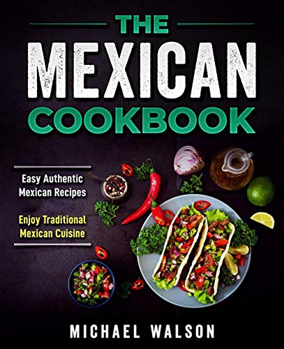 The Mexican Cookbook: Easy Authentic Mexican Recipes. Enjoy Traditional Mexican Cuisine (English Edition)