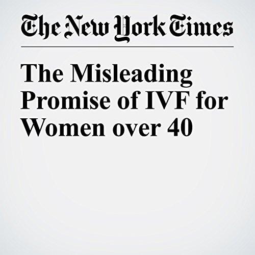 The Misleading Promise of IVF for Women over 40 cover art