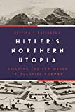 Hitler's Northern Utopia: Building the New Order in Occupied Norway