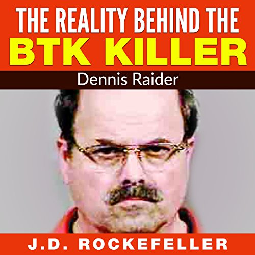 The Reality Behind the BTK Killer: Dennis Rader audiobook cover art