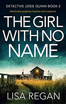 The Girl With No Name: Absolutely gripping mystery and suspense (Detective Josie Quinn Book 2) by [Lisa Regan]