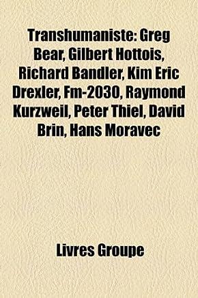 Transhumaniste: Greg Bear, Gilbert Hottois, Richard Bandler, Kim Eric Drexler, FM-2030, Raymond Kurzweil, Peter Thiel, David Brin, Han