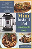 Mini Instant Pot Cookbook 2019: Deliciously Simple Recipes, Electric Pressure Cooker, and Budget Friendly Instant Pot Recipes Cookbook