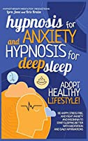 Hypnosis for Anxiety and Hypnosis for Deep Sleep: Be Happy, Stress-Free, and Fight Anxiety and Insomnia to Start Sleeping Better with Meditation and Daily Affirmations (Hypnotherapy)
