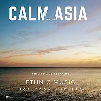 Calm Asia - Chilled And Relaxing Ethnic Music For Yoga And Spa, Vol. 06