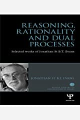 Reasoning, Rationality and Dual Processes: Selected works of Jonathan St B.T. Evans (World Library of Psychologists) Kindle Edition