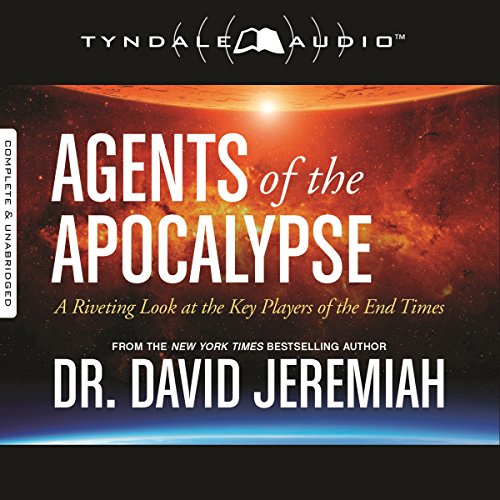 Agents of the Apocalypse     A Riveting Look at the Key Players of the End Times              By:                                                                                                                                 David Jeremiah                               Narrated by:                                                                                                                                 Todd Busteed                      Length: 8 hrs and 47 mins     405 ratings     Overall 4.7