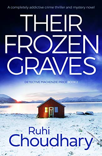 Their Frozen Graves: A completely addictive crime thriller and mystery novel (Detective Mackenzie Price Book 2) by [Ruhi Choudhary]