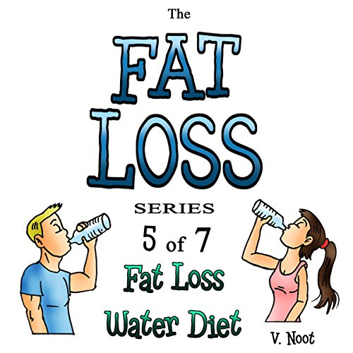 Fat Loss Tips 5: The Fat Loss Series: Book 5 of 7     Fat Loss Water Diet              By:                                                                                                                                 V. Noot                               Narrated by:                                                                                                                                 Joshua Hernandez                      Length: 43 mins     1 rating     Overall 1.0