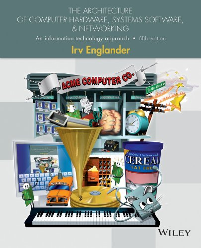 Compare Textbook Prices for The Architecture of Computer Hardware, Systems Software, and Networking: An Information Technology Approach 5 Edition ISBN 9781118322635 by Englander, Irv