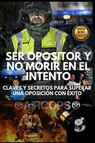 Ser opositor y no morir en el intento: Claves y secretos para aprobar una oposición con éxito eBook: Aircops, F.: Amazon.es: Tienda Kindle