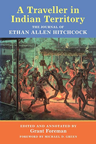 A Traveler in Indian Territory: The Journal of Ethan Allen Hitchcock (Volume 75) (American Exploration and Travel Series)