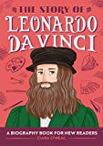 The Story of Leonardo da Vinci: A Biography Book for New Readers