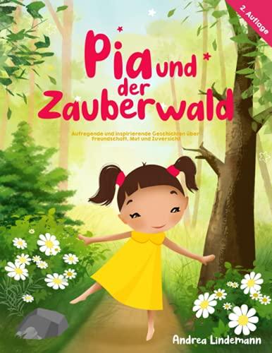 Pia und der Zauberwald: Aufregende und inspirierende Geschichten über Freundschaft, Mut und Zuversicht