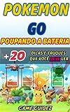 Pokémon GO: 8 dicas e truques que você deve ler para poupar bateria (Portuguese Edition)