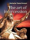 The Art of Intercession (Prayer Power Series Book 3)