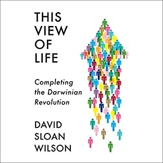 This View of Life     Completing the Darwinian Revolution              By:                                                                                                                                 David Sloan Wilson                               Narrated by:                                                                                                                                 René Ruiz                      Length: 8 hrs and 8 mins     18 ratings     Overall 4.7