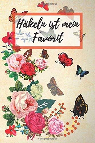 Häkeln ist mein Favorit: Leere Häkelanleitungen Buch, Häkeln Millimeterpapier, Häkeln Design Notizbuch, Lustige Häkeln Geschenk, Schmetterlinge und Rosen Designs Seiten