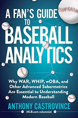 A Fan's Guide to Baseball Analytics: Why WAR, WHIP, wOBA, and Other Advanced Sabermetrics Are Essential to Understanding Modern Baseball (English Edition)