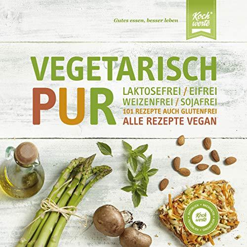 Vegetarisch Pur. Laktosefrei, eifrei, weizenfrei, sojafrei: 101 Rezepte auch glutenfrei. Alle Rezepte vegan