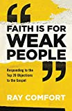 Faith Is for Weak People: Responding to the Top 20 Objections to the Gospel - Comfort