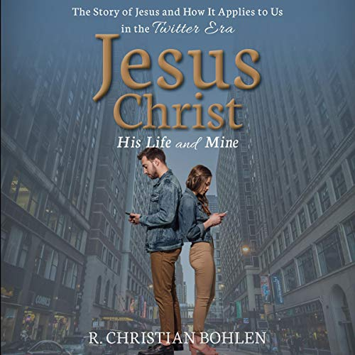 Jesus Christ, His Life and Mine audiobook cover art