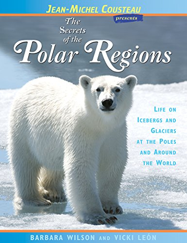 Secrets of the Polar Regions: Life on Icebergs and Glaciers at the Poles and Around the World (Jean-Michel Cousteau Presents)