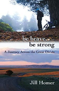 Be Brave, Be Strong: A Journey Across the Great Divide by [Jill Homer]