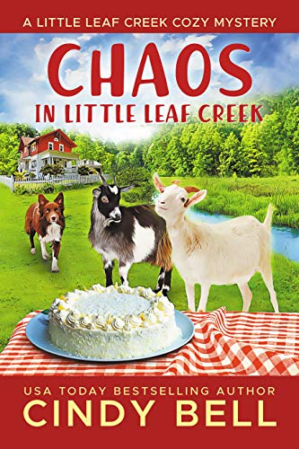 Chaos in Little Leaf Creek (A Little Leaf Creek Cozy Mystery Book 1) by [Cindy  Bell]