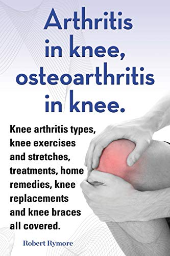 Arthritis in knee, osteoarthritis in knee. Knee arthritis types, knee exercises and stretches, treatments, home remedies, knee replacements and knee braces all covered.