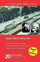 Marx meets Wilson: Der Philosoph und der Lokomotivfuehrer der ersten deutschen Eisenbahn