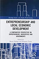 Entrepreneurship and Local Economic Development: A Comparative Perspective on Entrepreneurs, Universities and Governments