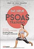 Das neue Psoas-Training: Schmerzfrei, leistungsfähig und beweglich: Die besten Übungen für den großen Lendenmuskel - Ingo Froböse