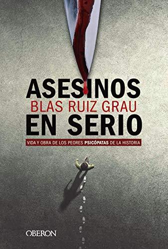 Asesinos en serio: Vida y obra de los peores psicópatas de la historia (Libros singulares)