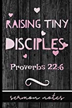 Raising Tiny Disciples Proverbs 22:6: Christian Sermon Message Journal - Take Notes, Write Down Prayer Requests & More