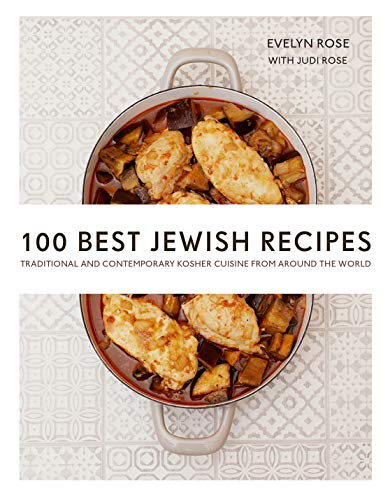 100 Best Jewish Recipes: Traditional and Contemporary Kosher Cuisine from Around the World