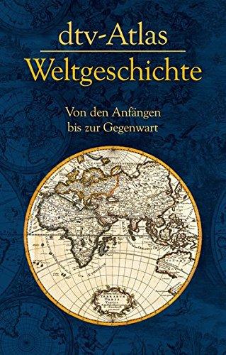 dtv-Atlas Weltgeschichte: Von den Anfängen bis zur Gegenwart (dtv Fortsetzungsnummer 0, Band 8598)