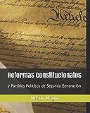 Reformas Constitucionales: y Partidos Políticos de Segunda Generación