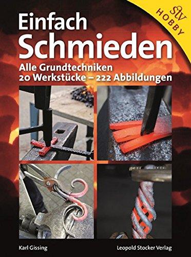 Einfach schmieden: Alle Grundtechniken. 20 Werkstücke - 222 Abbildungen
