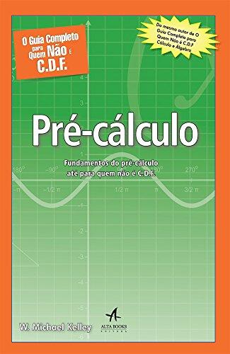 O guia completo para quem não é C.D.F. - Pré-cálculo: fundamentos do pré-cálculo até para quem não é C.D.F.
