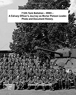 712th Tank Battalion – WWII A Calvary Officer's Journey as Mortar Platoon Leader. Photo and Document History.