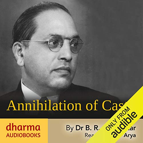 Annihilation of Caste     An Undelivered Speech 1936              By:                                                                                                                                 B. R. Ambedkar                               Narrated by:                                                                                                                                 Dr Sagar Arya                      Length: 4 hrs and 6 mins     12 ratings     Overall 4.8