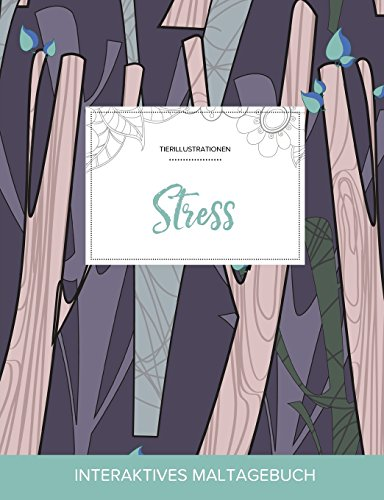 Maltagebuch Fur Erwachsene: Stress (Tierillustrationen, Abstrakte Baumen) (German Edition)