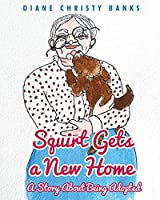 Squirt Gets a New Home: A Story About Being Adopted