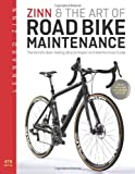 Zinn & the Art of Road Bike Maintenance: The World s Best-Selling Bicycle Repair and Maintenance Guide